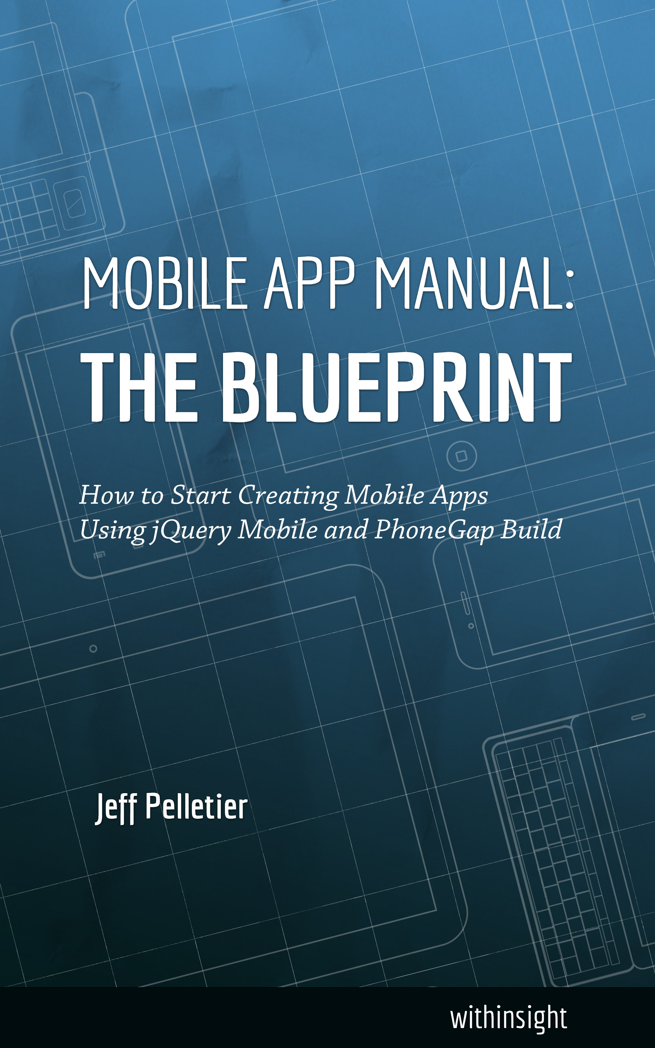Mobile app manual the blueprint ebook jeff pelletier descargar mobile app manual the blueprint ebook jeff pelletier 9780989072106 malvernweather Gallery