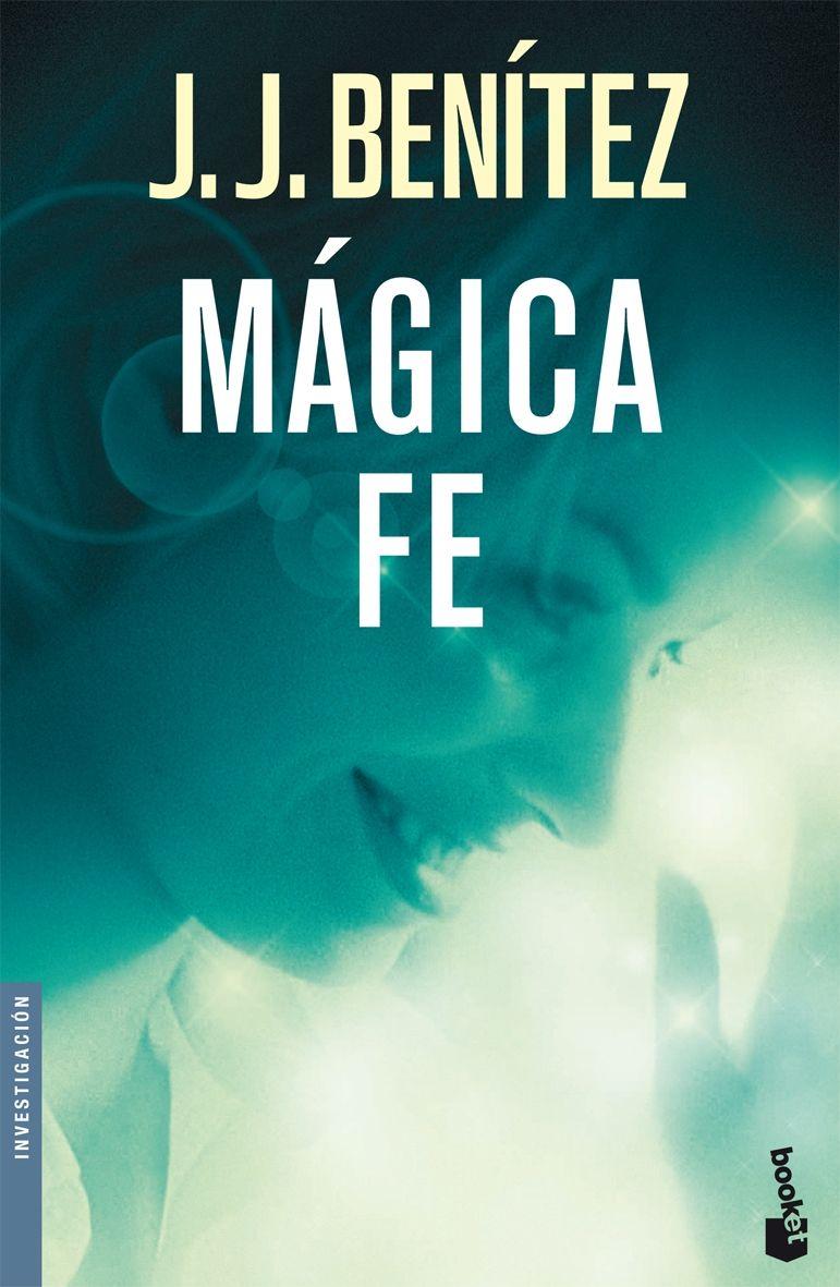Magica Fe por J.j. Benitez