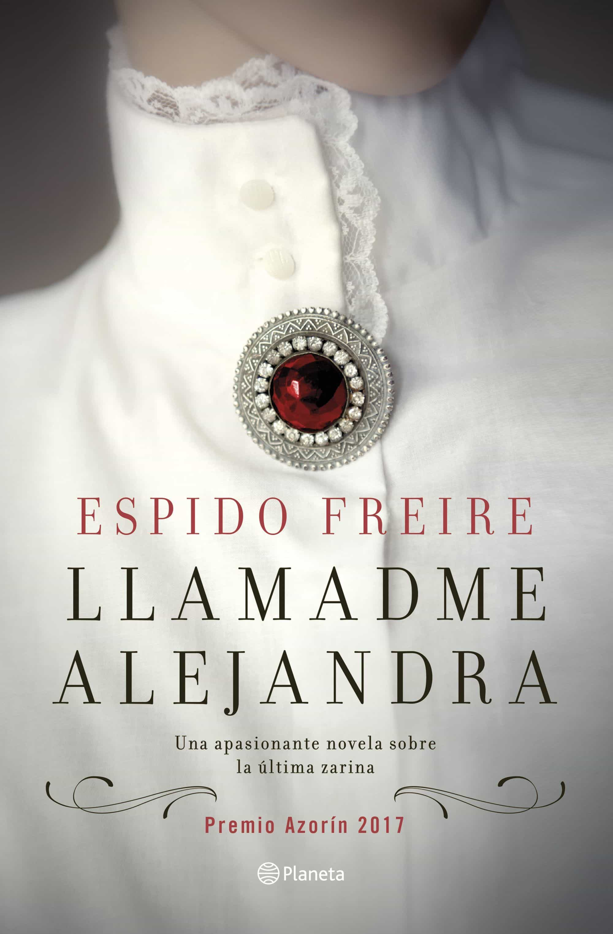 Llamadme Alejandra (premio Azorín De Novela 2017) por Espido Freire