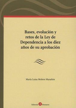 bases, evolución y retos de la ley de dependencia a los diez años de su aprobación-maria luisa molero marañon-9788416608706