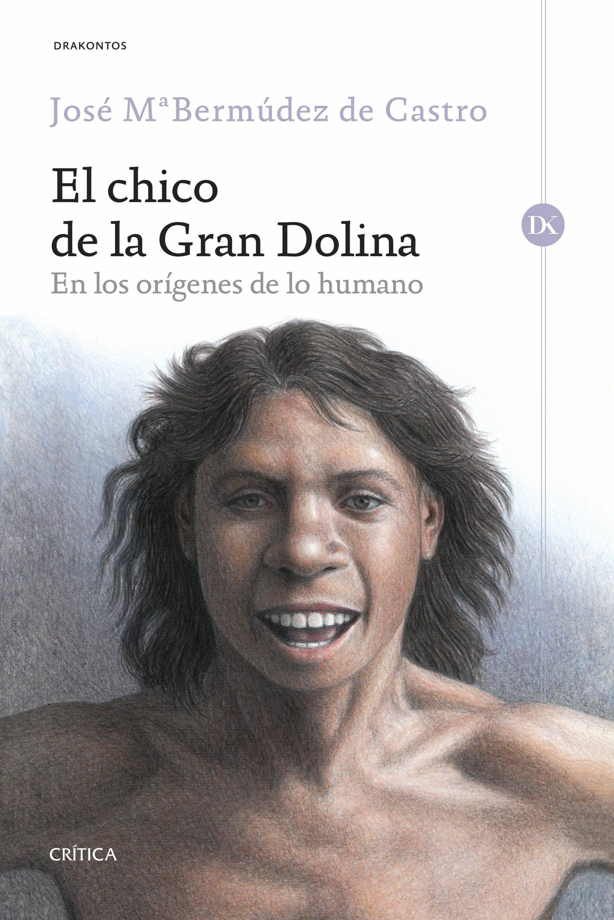 el chico de la gran dolina: en los origenes de lo humano-jose maria bermudez de castro-9788416771806