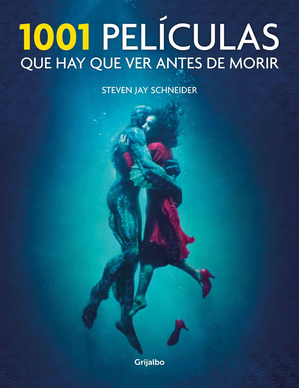 1001 Películas Que Hay Que Ver Antes De Morir por Steven Jay Schneider