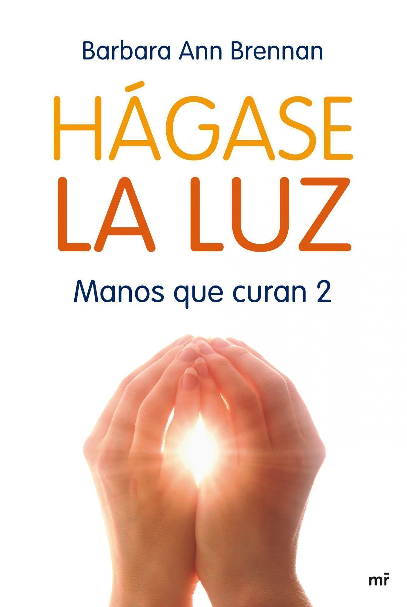 hagase la luz: manos que curan 2-barbara ann brennan-9788427035706