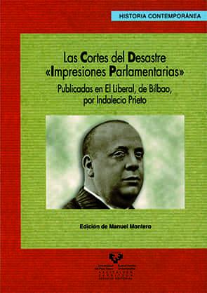 Las Cortes Del Desastre: Impresiones Parlamentarias Publicadas En El Liberal, De Bilbao, Por Indalecio Prieto (historia Contemporanea 29) por Manuel Montero Garcia