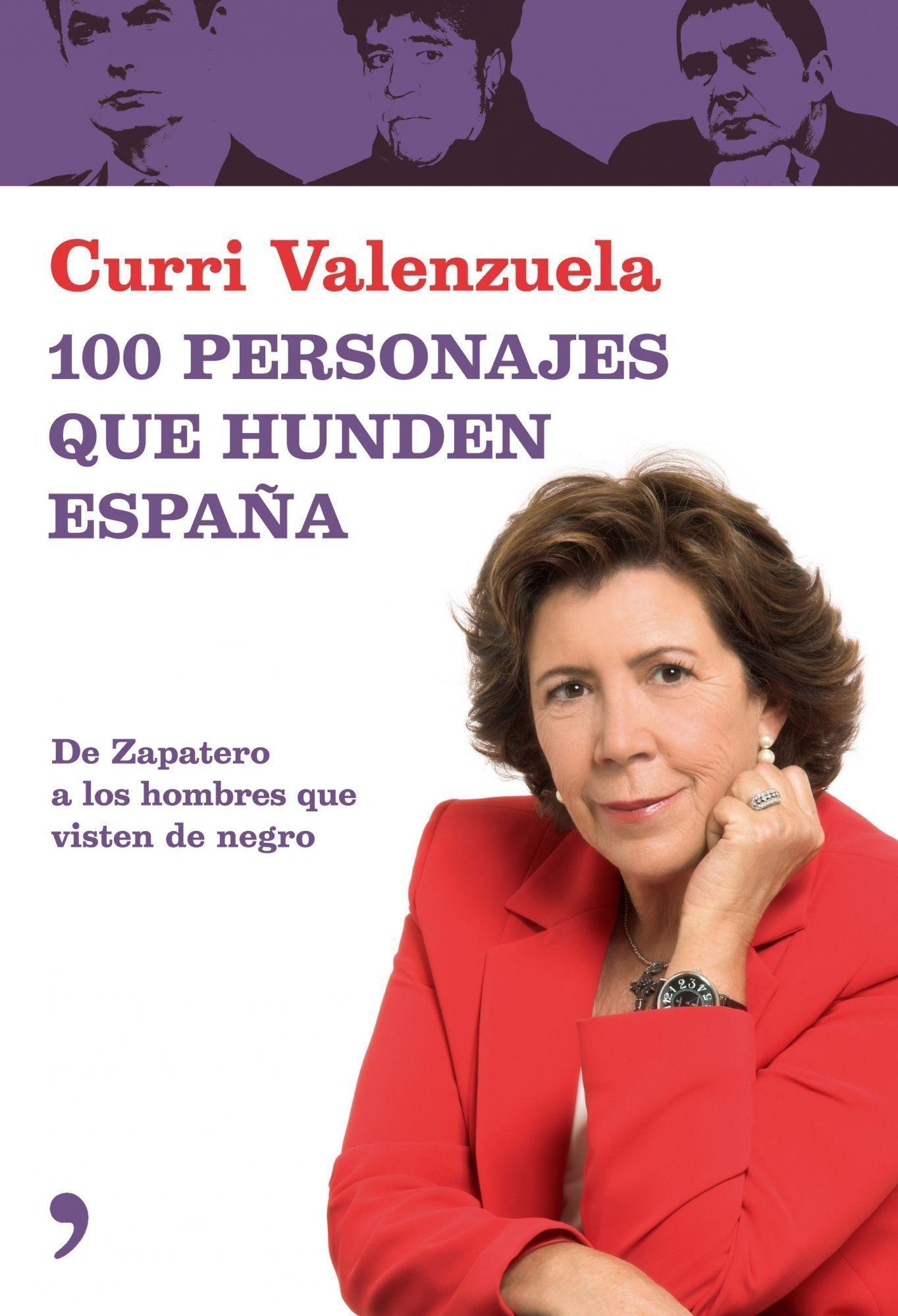100 Personajes Que Hunden España: De Zapatero A Los Hombres Que Visten De Negro por Curri Valenzuela