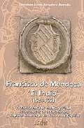 Francisco De Mendoza El Indio (1524-1563) por F. Javier Escudero Buendia