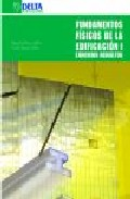 Fundamentos Fisicos De La Edificacion 1: Ejercicios Resueltos por Begoña Blasco Laffon;                                                                                    Emilia Blasco Laffon