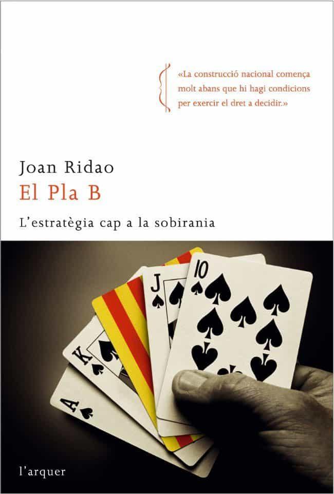 El Pla B: L Estrategia Cap A La Sobirania por Joan Ridao