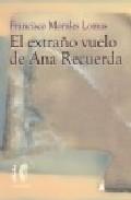 El Extraño Vuelo De Ana Recuerda por Francisco Morales Lomas epub