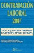 Contratacion Laboral 2007, Todo Lo Que Necesita Saber Sobre Los D Iferentes Tipos De Contratos. por Roberto Gomez Garcia;                                                                                    Juan Manuel Ponce Medero Gratis