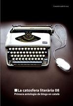 La Catosfera Literaria 08: Primera Antologia De Blogs En Catala por Vv.aa.