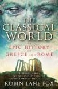 The Classical World: The Epic History Of Greece And Rome