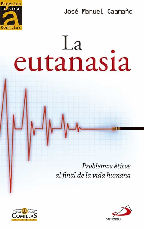 La Eutanasia: Problemas Eticos Al Final De La Vida por Jose Manuel Caamaño