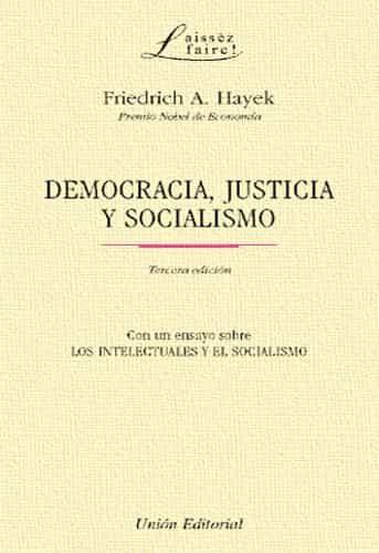 Democracia, Justicia Y Socialismo (con Un Ensayo Sobre Los Intele Ctuales Y El Socialismo) (3ª Ed.) por Friedrich A. Hayek epub