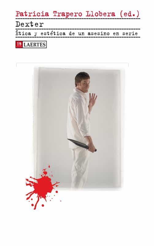 dexter. etica y estetica de un asesino en serie-patricia trapero llobera-9788475847016