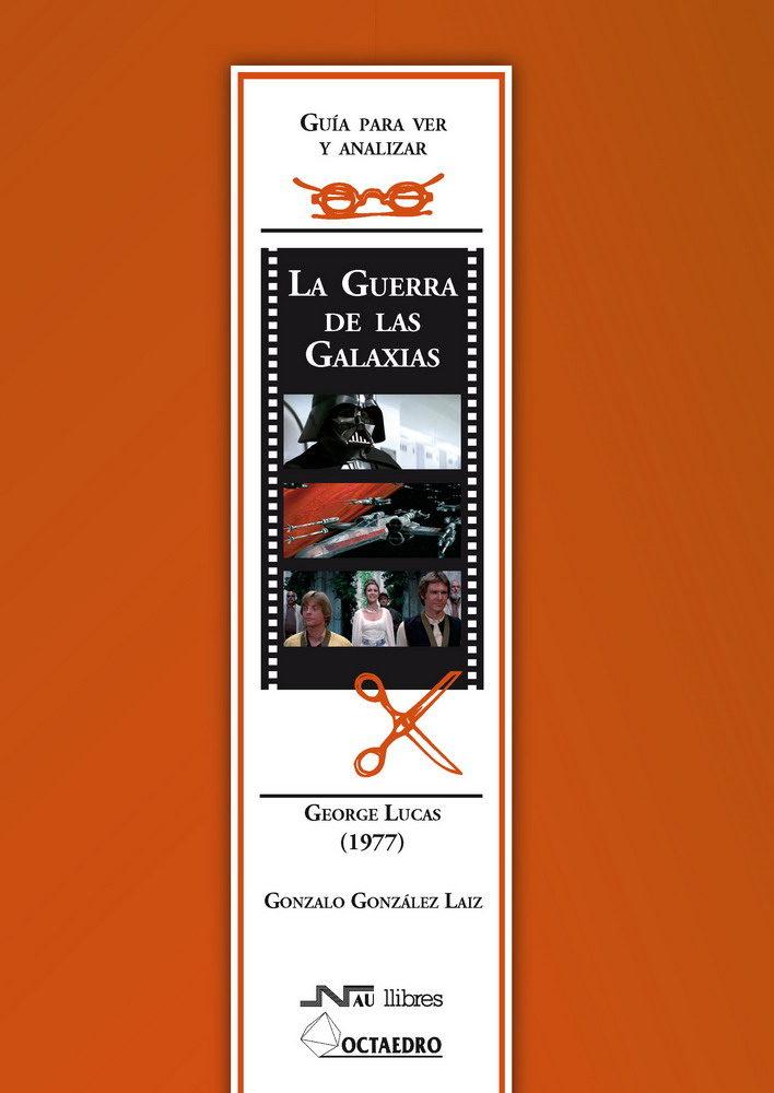 Guia Para Ver: La Guerra De Las Galaxias George Lucas por Gonzalo Gonzalez Laiz epub