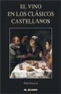 El Vino En Los Clasicos Castellanos por Pedro Plasencia