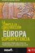 La Compleja Construccion De La Europa Superpotencia: Una Aportaci On Al Debate Sobre El Futuro Del Proyecto Europeo Y Las Resistencias Que Suscita por Ramon Fernandez Duran epub