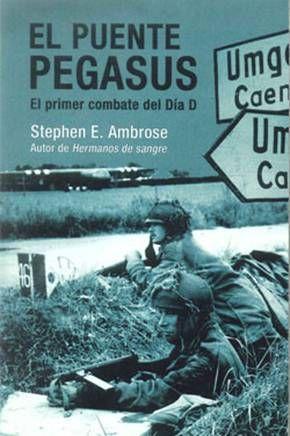 El Puente Pegasus: El Primer Combate Del Dia D por Stephen E. Ambrose