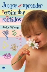 Juegos Para Aprender Y Estimular Los Sentidos por Jackie Silberg Gratis