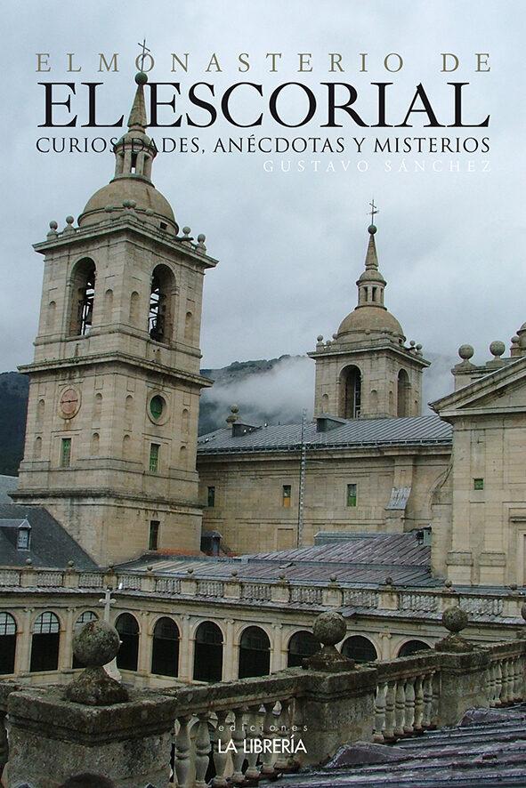 El Monasterio De El Escorial, Curiosidades, Anecdotas Y Misterios por Gustavo Sanchez Lopez