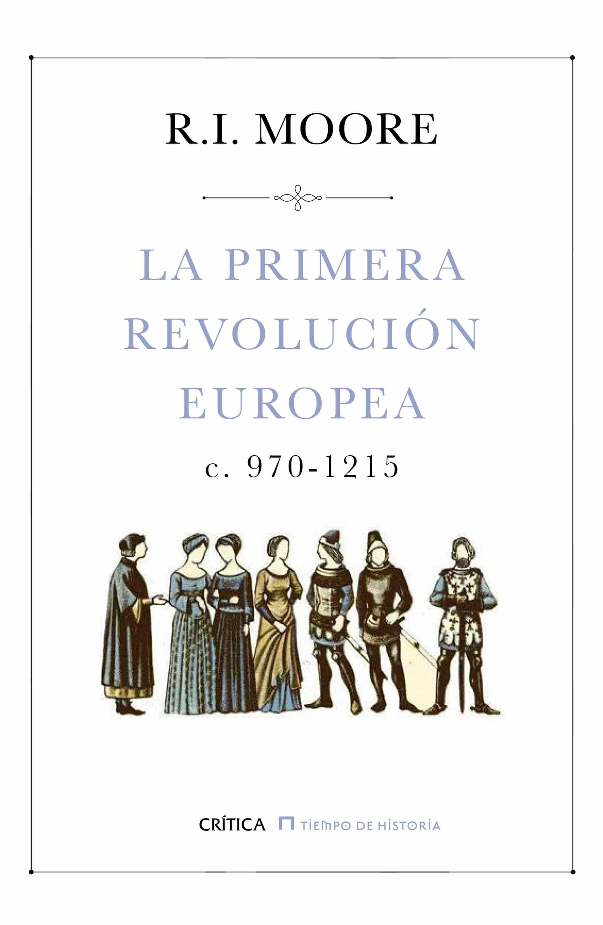 La Primera Revolucion Europea (c. 970-1215) por R.i. Moore