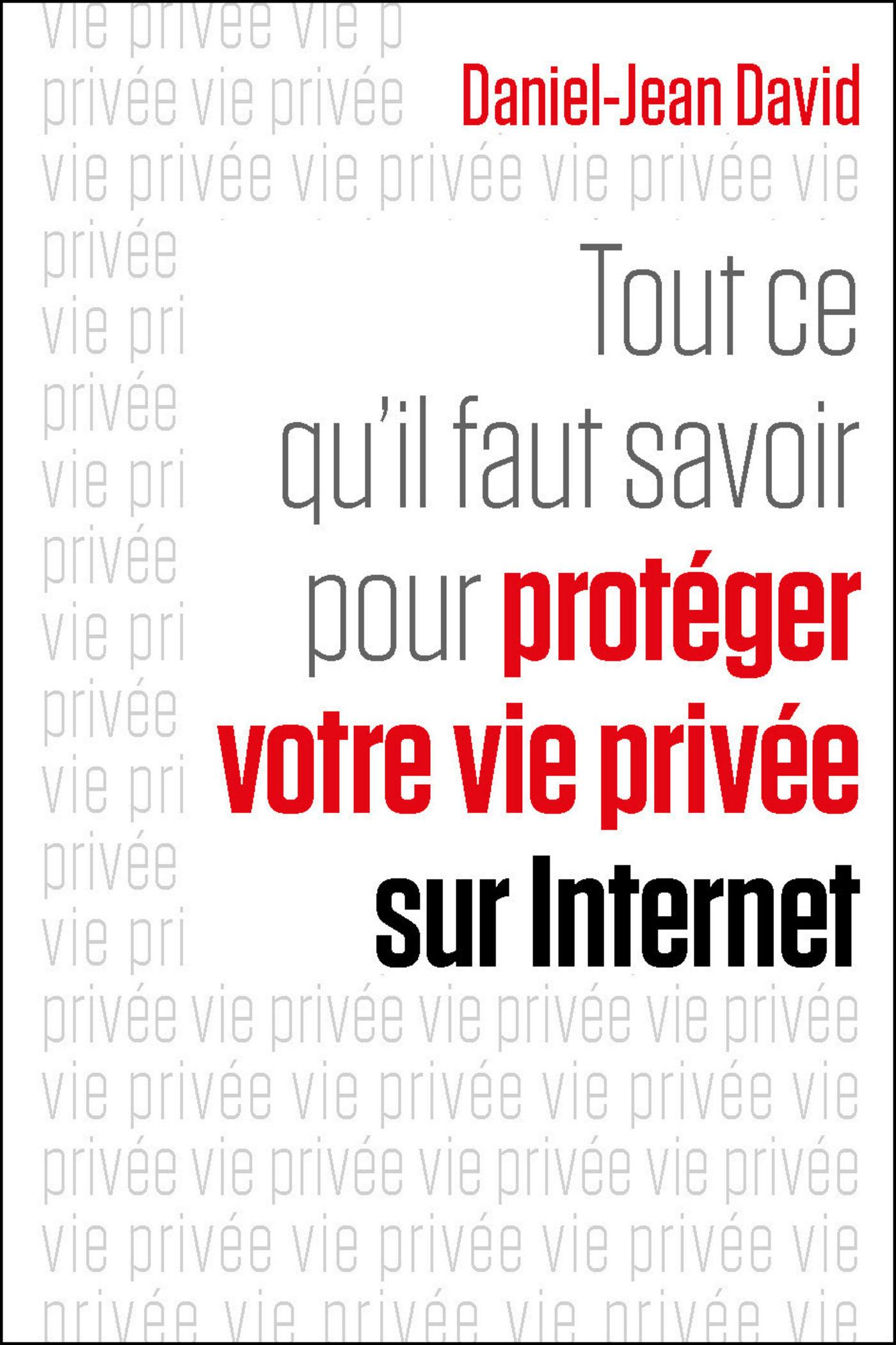 Tout Ce Qu'il Faut Savoir Pour Protéger Votre Vie Privée Sur Internet   por Daniel-jean David epub