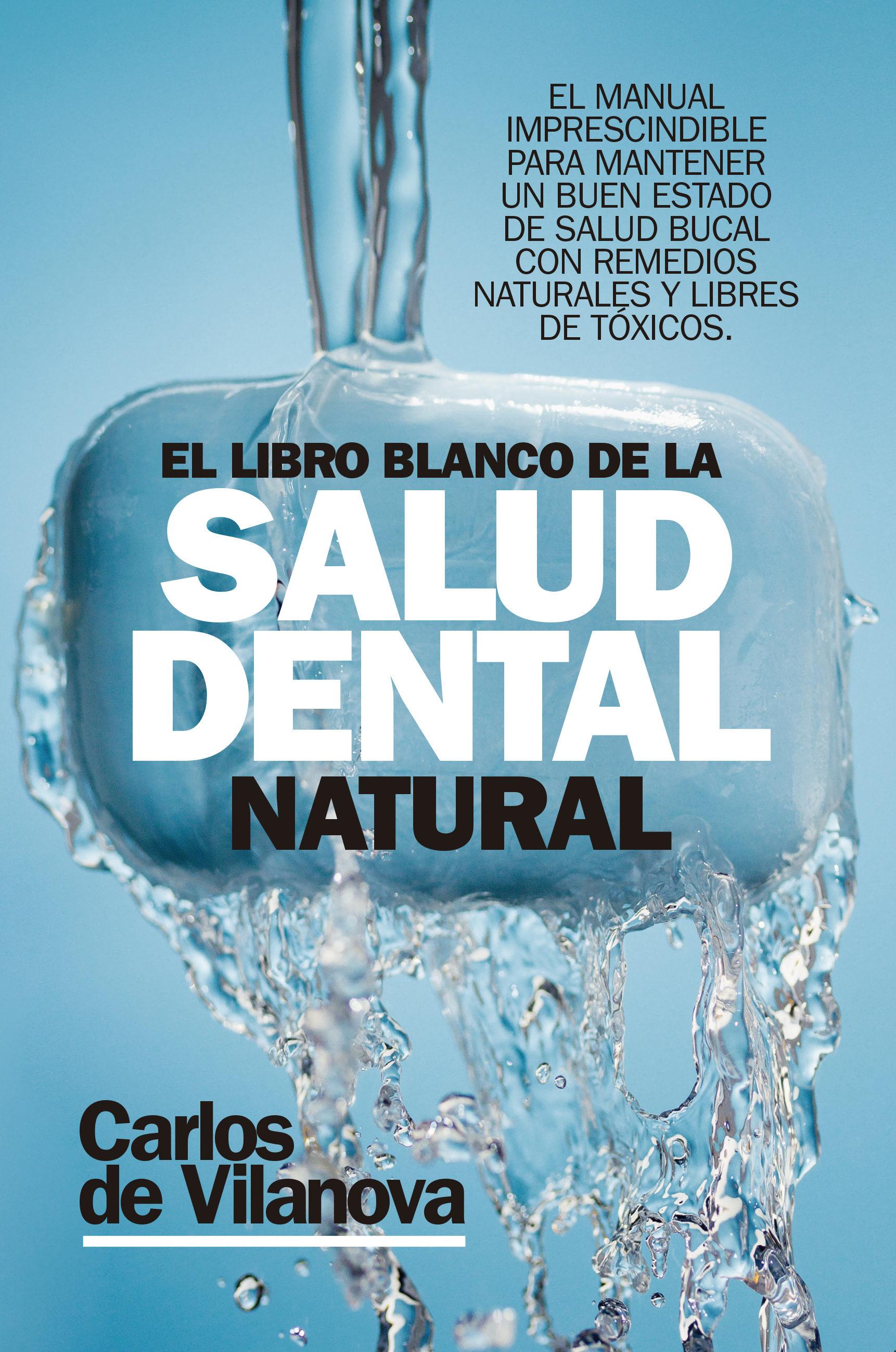 El Libro Blanco De La Salud Dental Natural por Carlos De Vilanova