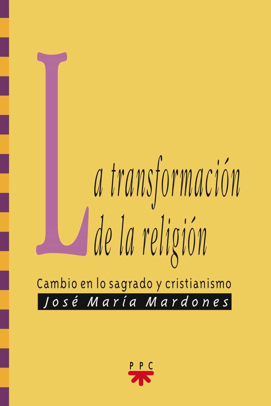 La Transformacion De La Religion: Cambio En Lo Sagrado Y Cristian Ismo por Jose Maria Mardones epub