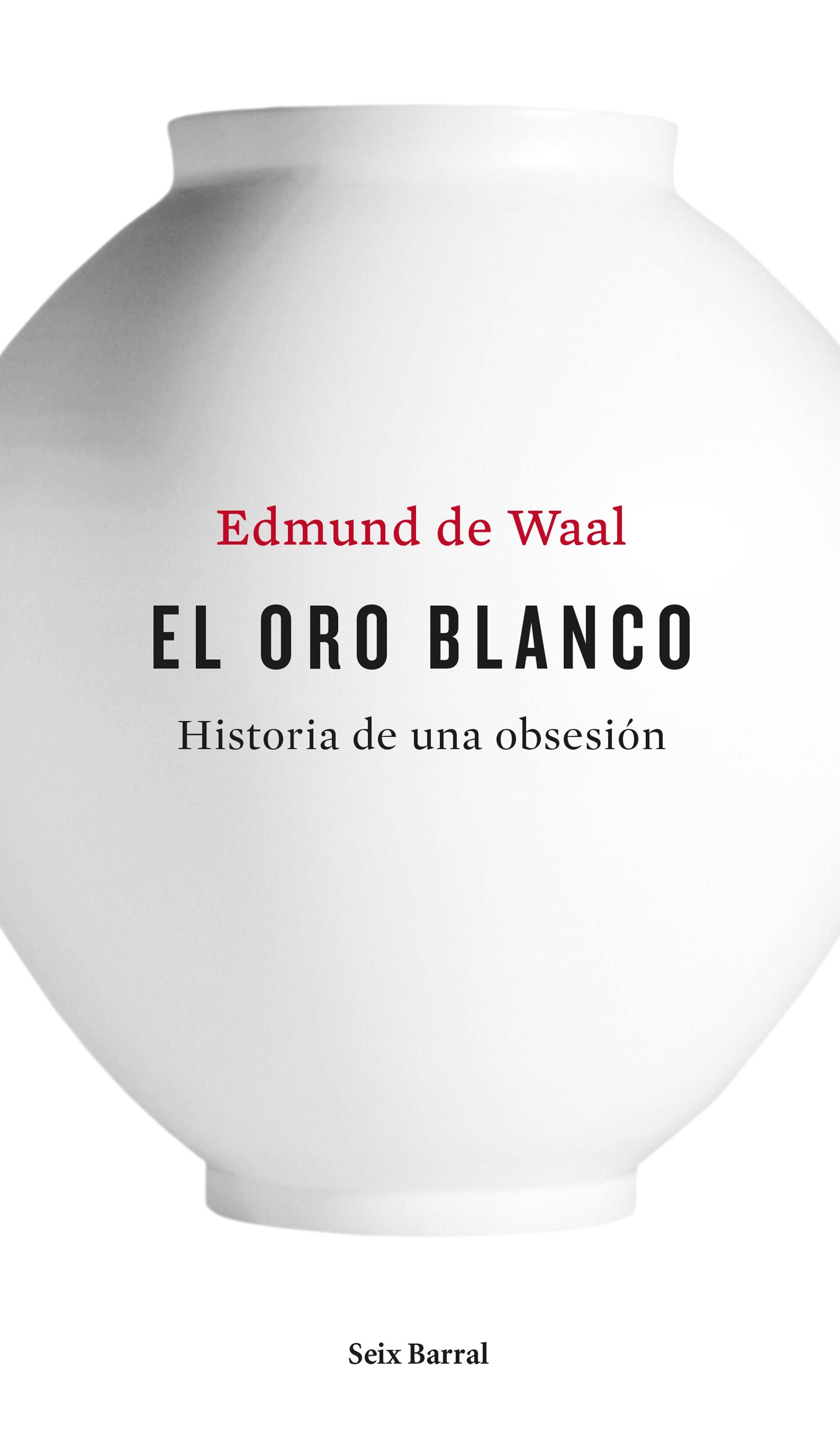 el oro blanco: historia de una obsesion-edmund de waal-9788432228926