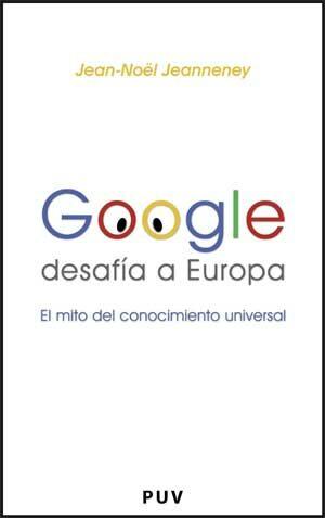 Google Desafia Europa: El Mito Del Conocimiento Universal por Jean-noel Jeanneney Gratis