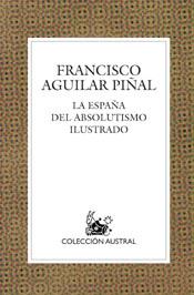 La España Del Absolutismo Ilustrado por Francisco Aguilar Piñal epub
