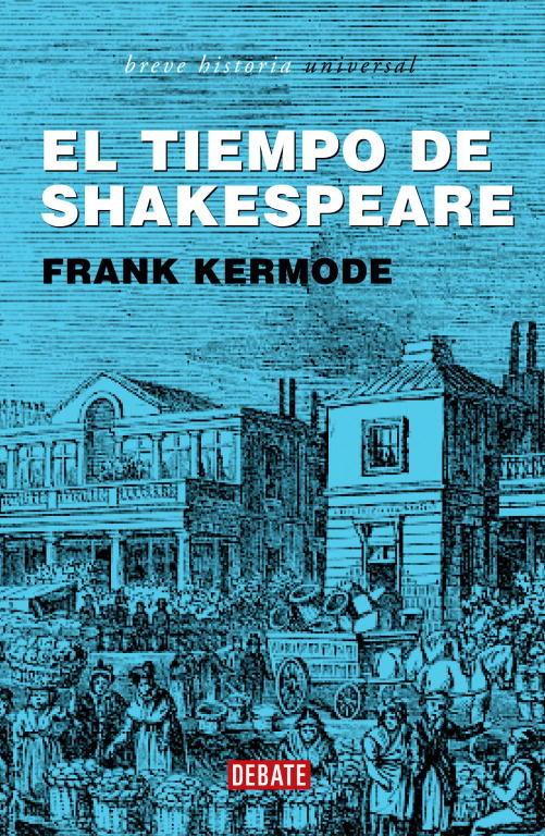 El Tiempo De Shakespeare por Frank Kermode