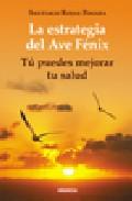 La Estrategia Del Ave Fenix por Santiago Rojas Posada
