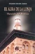 El Aura De La Lonja: Heraldo Del Destino por Alejandro Salvador Zazurca