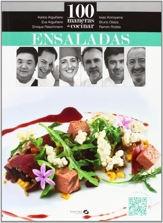 100 Maneras De Cocinar Ensaladas por Karlos Arguiñano;                                                           Eva Arguiñano;