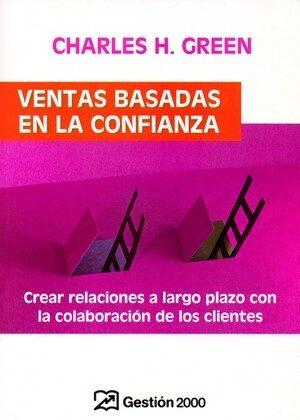 Ventas Basadas En La Confianza: Crear Relaciones A Largo Plazo Co N La Colaboracion De Los Clientes por Charles H. Green epub
