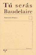 Tu Seras Baudelaire por Fernando Poblet Vega-arango