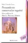 Pensamiento Conservador Español: Ideas Politicas De Maeztu, Maurr As Y Schmitt (2ª Ed.) por Pedro Carlos Gonzalez Cuevas epub