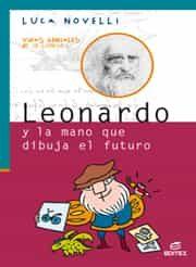 Leonardo Y La Mano Que Dibuja El Futuro (coleccion Vidas Geniales De La Ciencia) por Luca Novelli