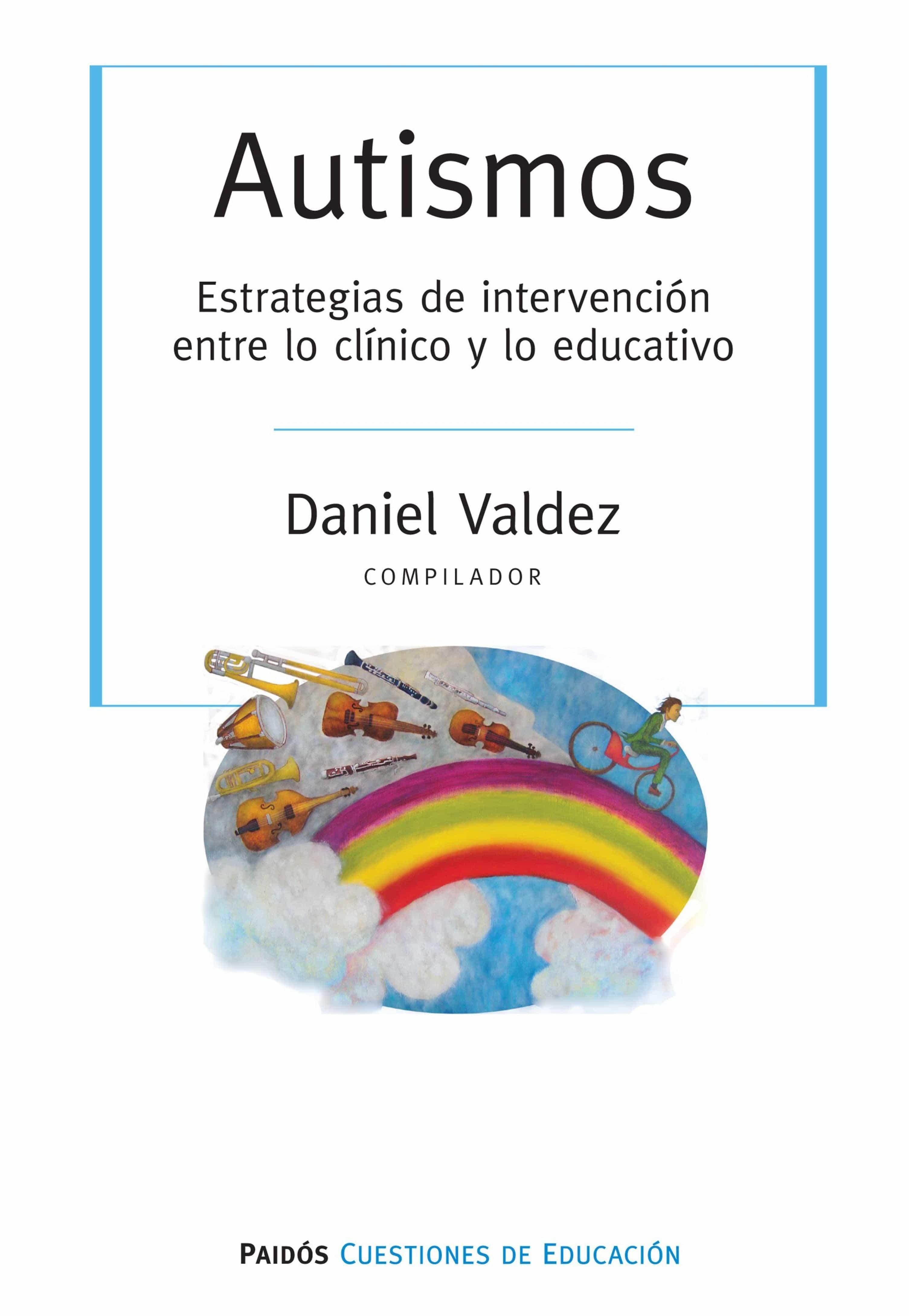 Autismos. Estrategias De Intervención Entre Lo Clínici Y Lo Educativo   por Daniel (comp.) Valdez