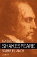 Lo Esencial De Shakespeare Sobre El Amor por Vv.aa.
