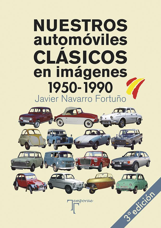 Nuestros Automóviles Clásicos En Imágenes (1950-1990) por Javier Navarro Fortuño