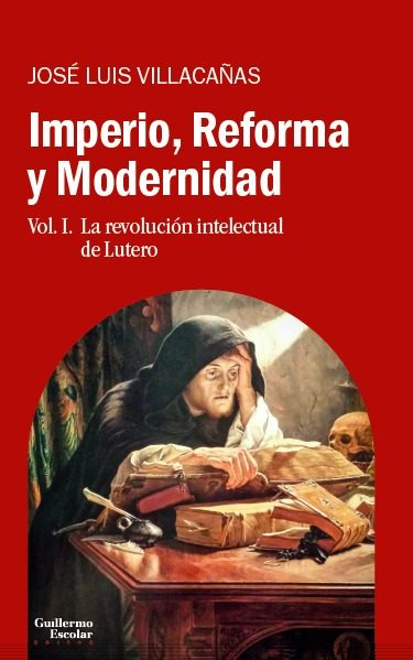 Imperio, Reforma Y Modernidad (vol. 1): La Revolucion Intelectual De Lutero por Villacañas Berlanga José Luis