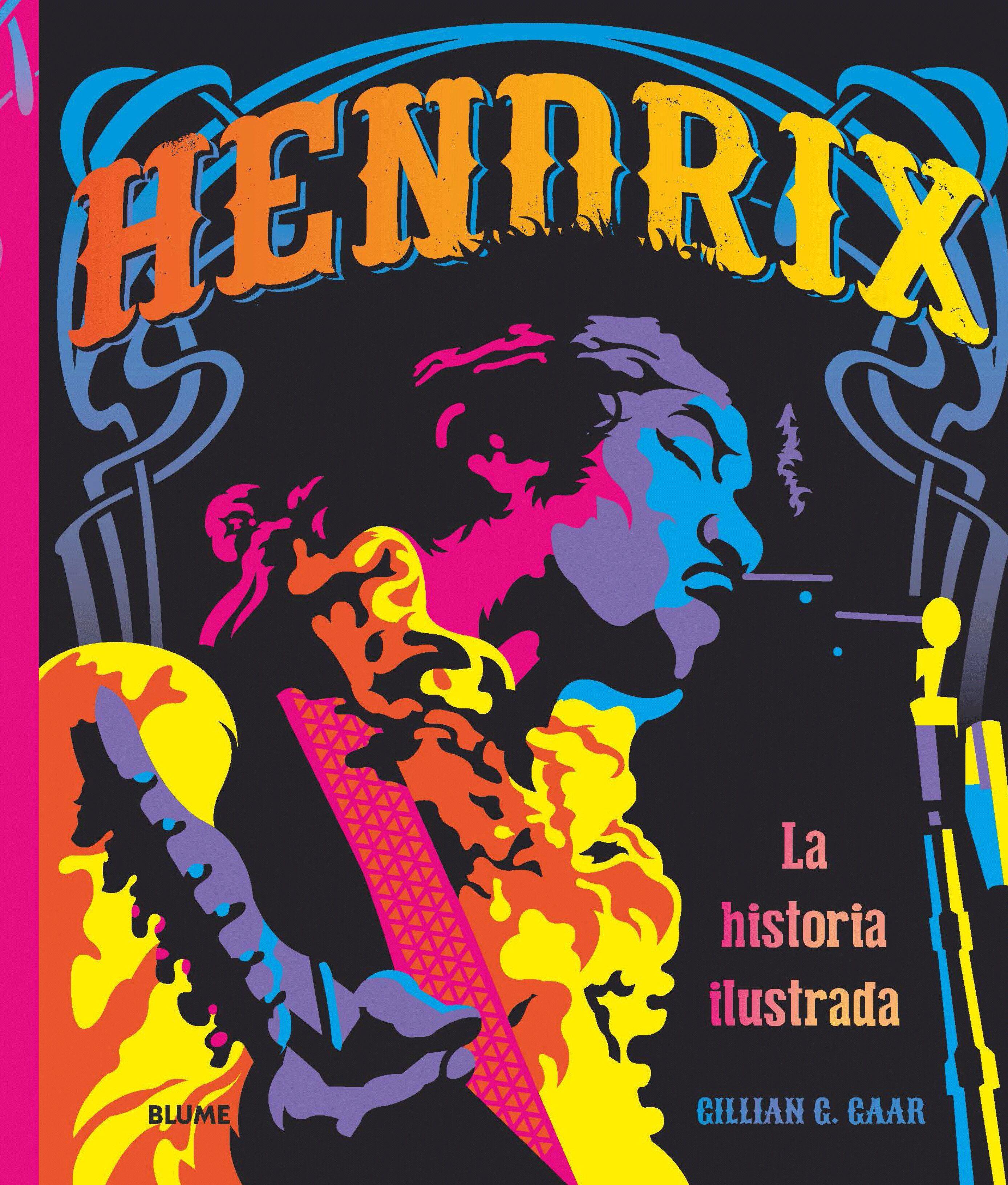 Hendrix: La Historia Ilustrada por Gillian G.gaar