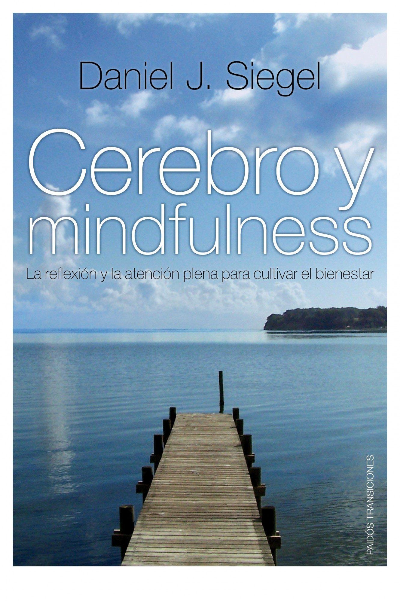 Cerebro Y Mindfulness   por Daniel J. Siegel