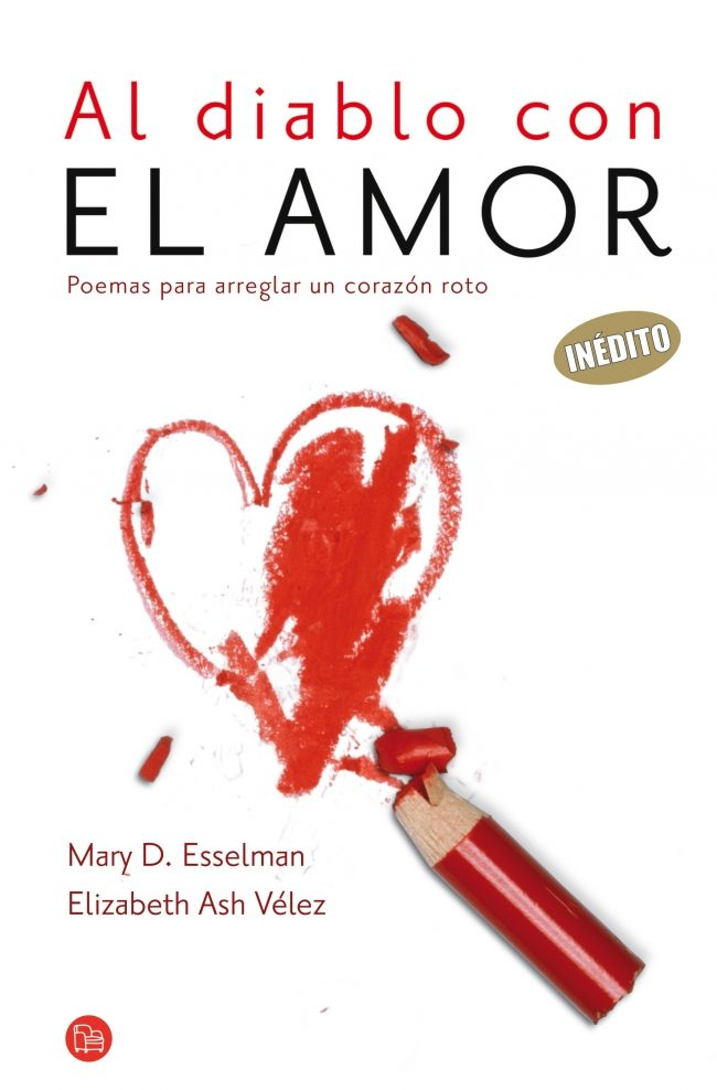 Al Diablo Con El Amor: Poemas Para Arreglar Un Corazon Roto por Mary D. Esselmann;                                                                                    Elizabeth Ash Velez epub