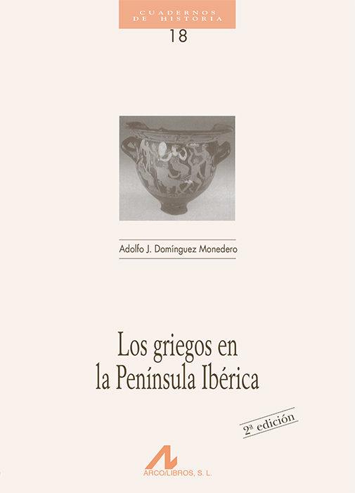 los griegos en la peninsula iberica-adolfo dominguez monedero-9788476352236