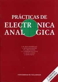 Practicas De Electronica Analogica por J.m. Mena Rodriguez;                                                                                                                                                                                                          C. Quintano Pastor;