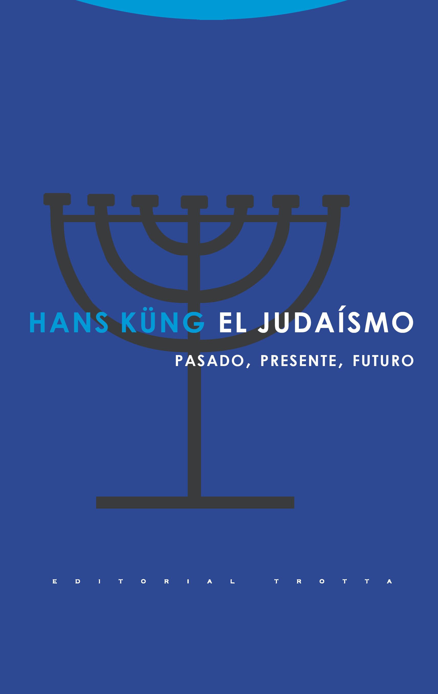 El Judaismo: Pasado Presente Futuro por Hans Kung